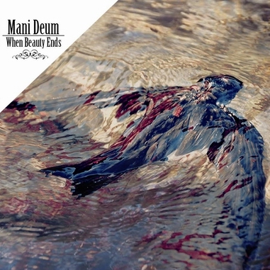 Mani Deum - When Beauty Ends
