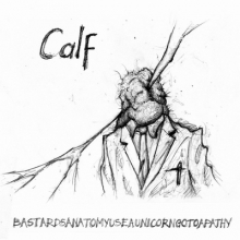 Calf - Bastards Anatomy Use A Unicorn Go To Apathy
